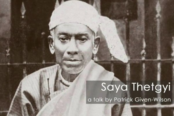 Life of Saya Thetgyi (1873-1945), a critical link between the great monk Ven. Ledi Sayadaw and Sayagyi U Ba Khin, in helping to establish a tradition of Vipassana householder teachers.